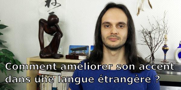 Comment améliorer son accent dans une langue étrangère ?