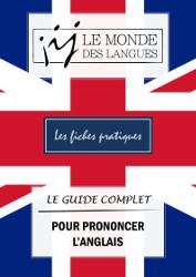Fiche pratique - le guide complet pour prononcer l'anglais